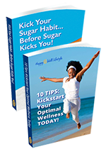 Kickstart Your Optimal Wellness Today and Kick Your Sugar Habit Before Sugar Kicks You! e-book covers